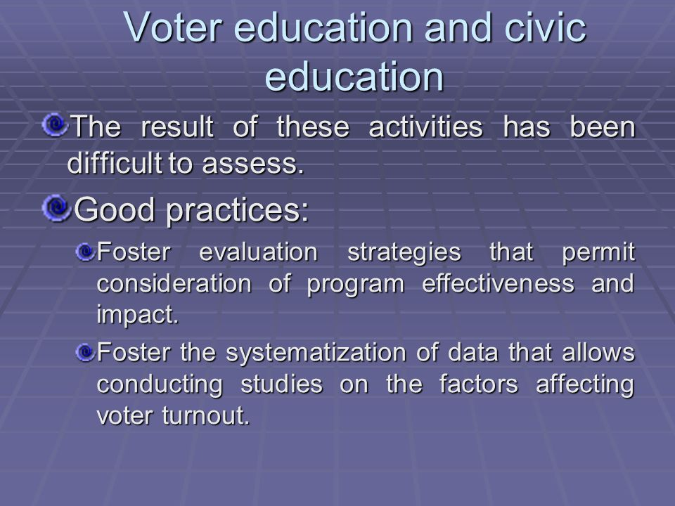 Voter education and civic education The result of these activities has been difficult to assess.