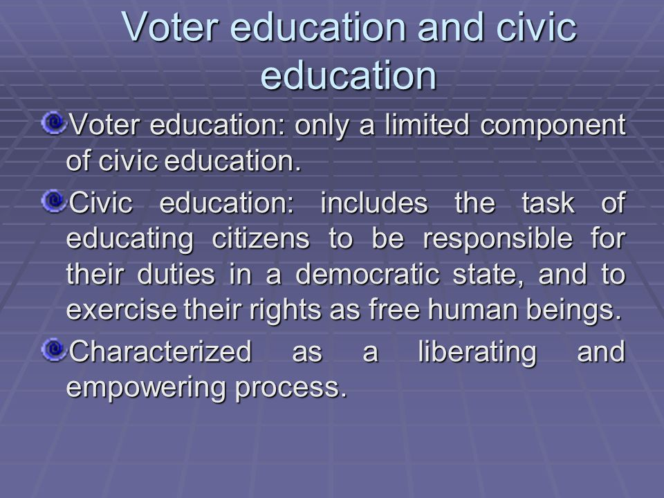 Voter education and civic education Voter education: only a limited component of civic education.