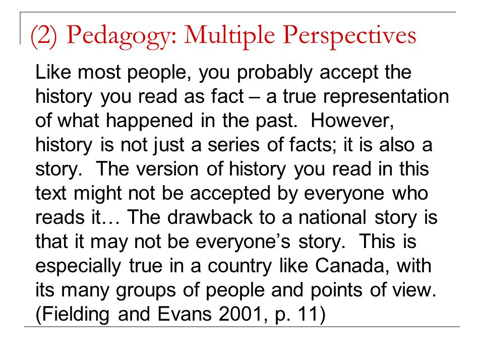 (2) Pedagogy: Multiple Perspectives Like most people, you probably accept the history you read as fact – a true representation of what happened in the past.