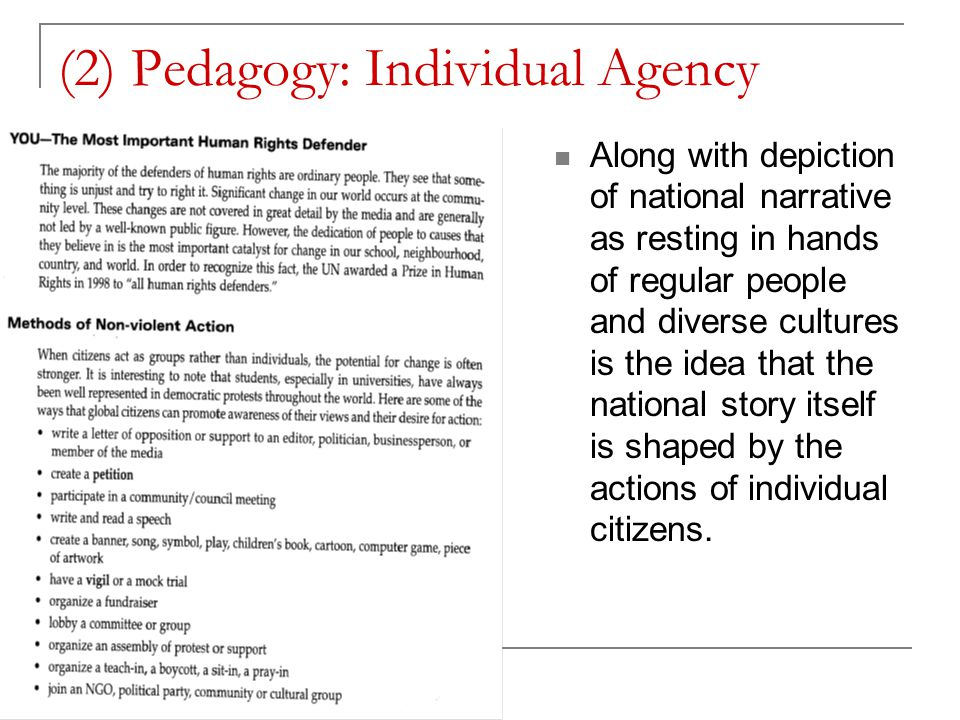 (2) Pedagogy: Individual Agency Along with depiction of national narrative as resting in hands of regular people and diverse cultures is the idea that the national story itself is shaped by the actions of individual citizens.