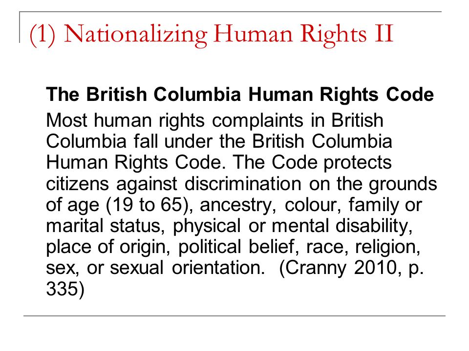 (1) Nationalizing Human Rights II The British Columbia Human Rights Code Most human rights complaints in British Columbia fall under the British Columbia Human Rights Code.