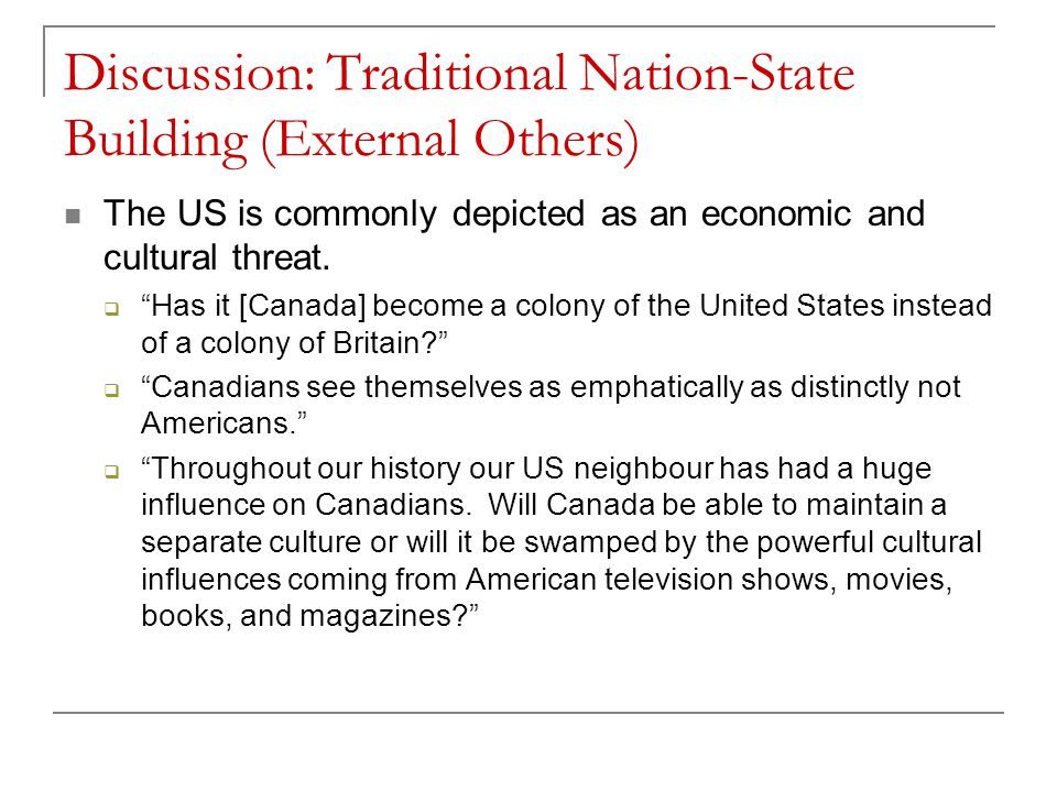 Discussion: Traditional Nation-State Building (External Others) The US is commonly depicted as an economic and cultural threat.