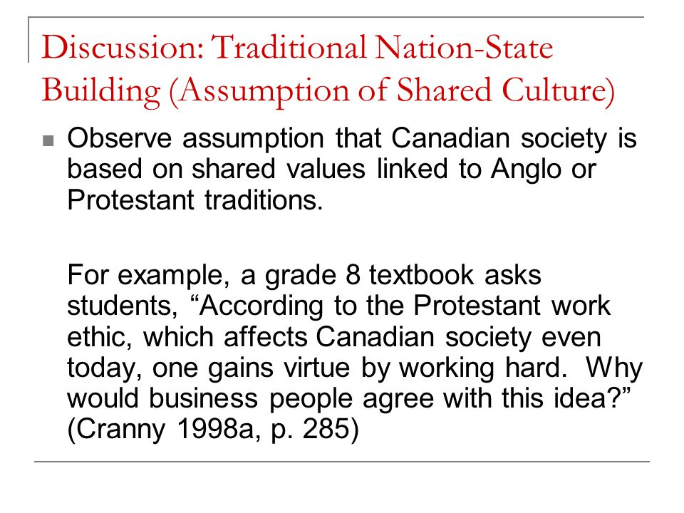 Discussion: Traditional Nation-State Building (Assumption of Shared Culture) Observe assumption that Canadian society is based on shared values linked to Anglo or Protestant traditions.