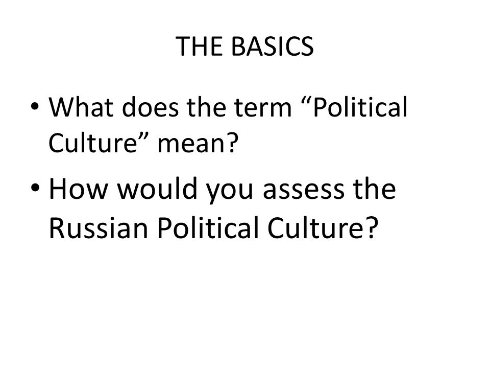 THE BASICS What does the term Political Culture mean.