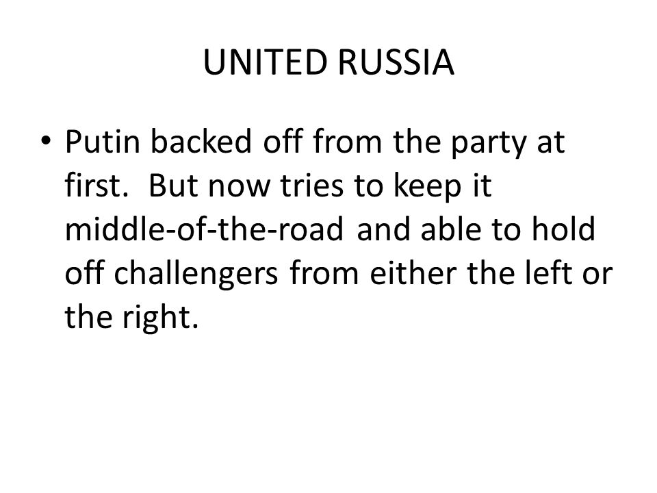 UNITED RUSSIA Putin backed off from the party at first.