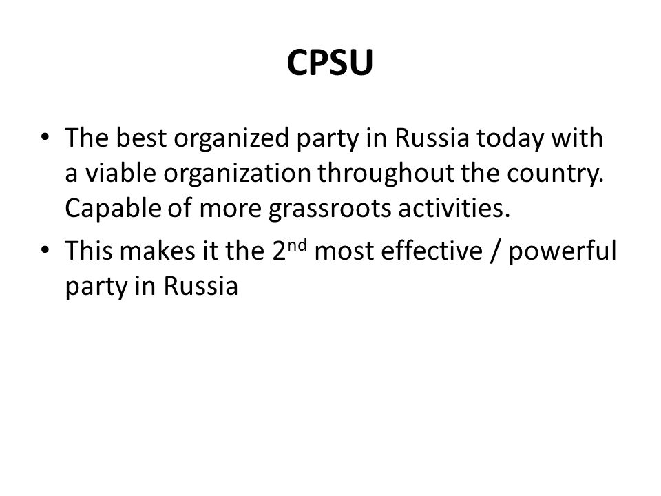 CPSU The best organized party in Russia today with a viable organization throughout the country.