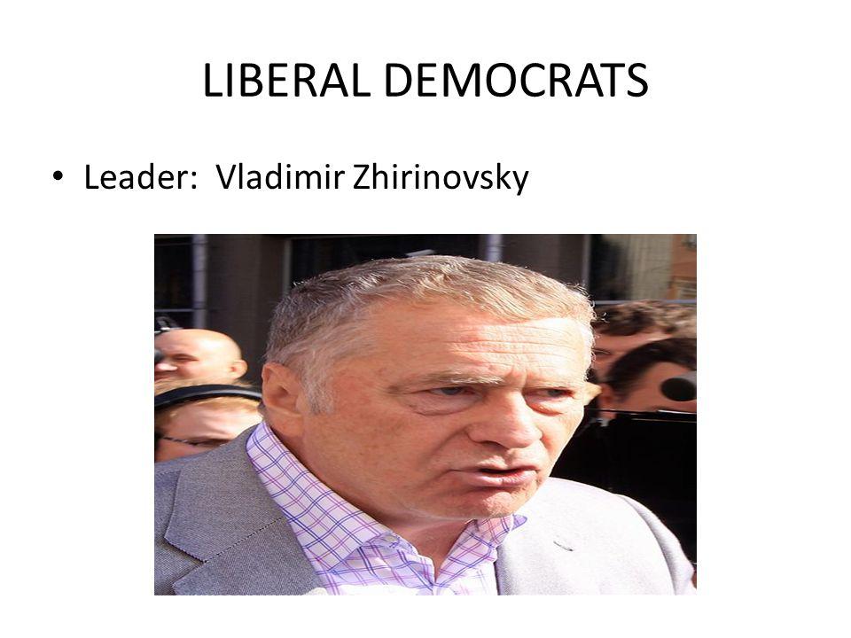 LIBERAL DEMOCRATS Leader: Vladimir Zhirinovsky