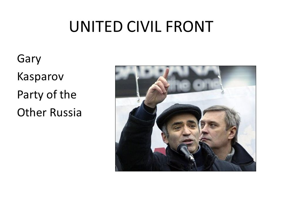 UNITED CIVIL FRONT Gary Kasparov Party of the Other Russia