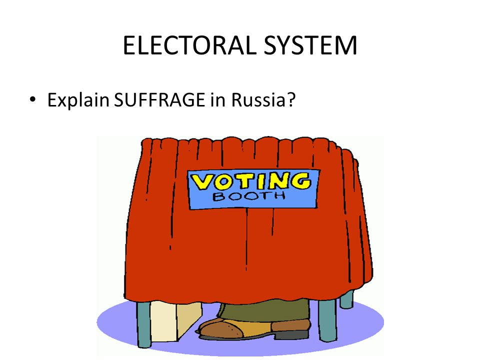 ELECTORAL SYSTEM Explain SUFFRAGE in Russia