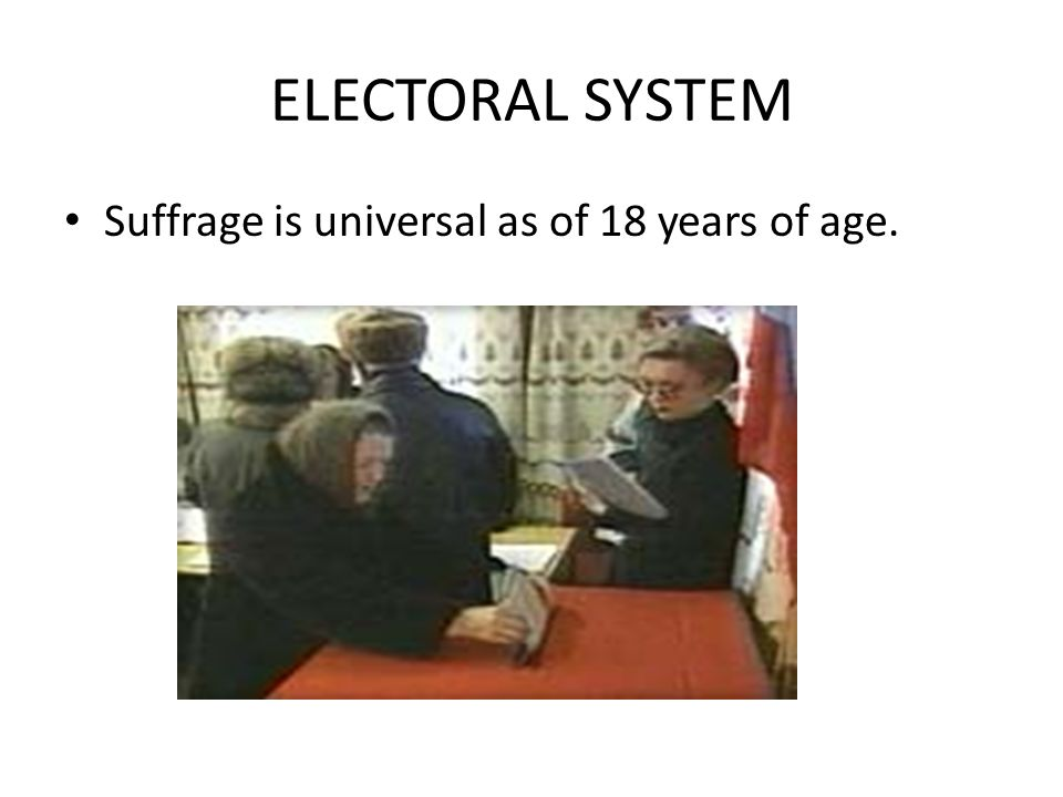 ELECTORAL SYSTEM Suffrage is universal as of 18 years of age.