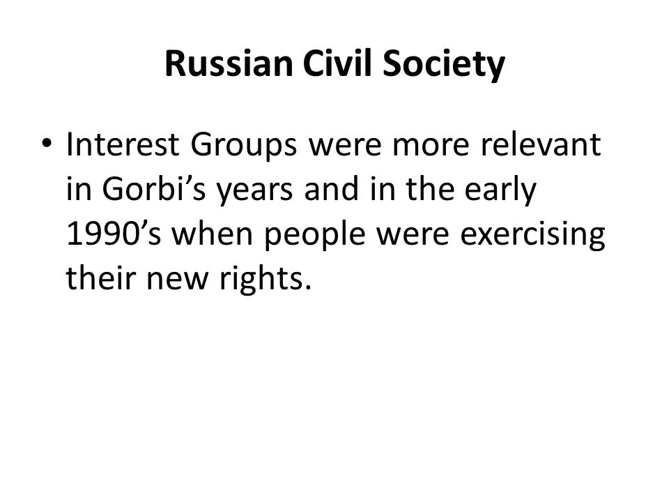 Russian Civil Society Today there is a start toward a civil society with non-political groups being common and tolerated by the gov't (which would seem to be the basic problem here!)