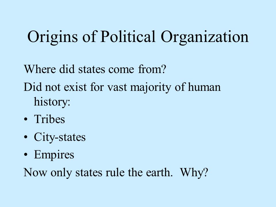 Origins of Political Organization Where did states come from.