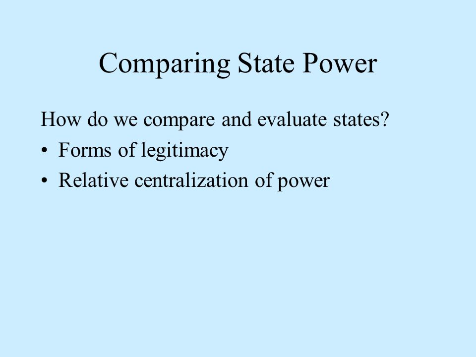 Comparing State Power How do we compare and evaluate states.