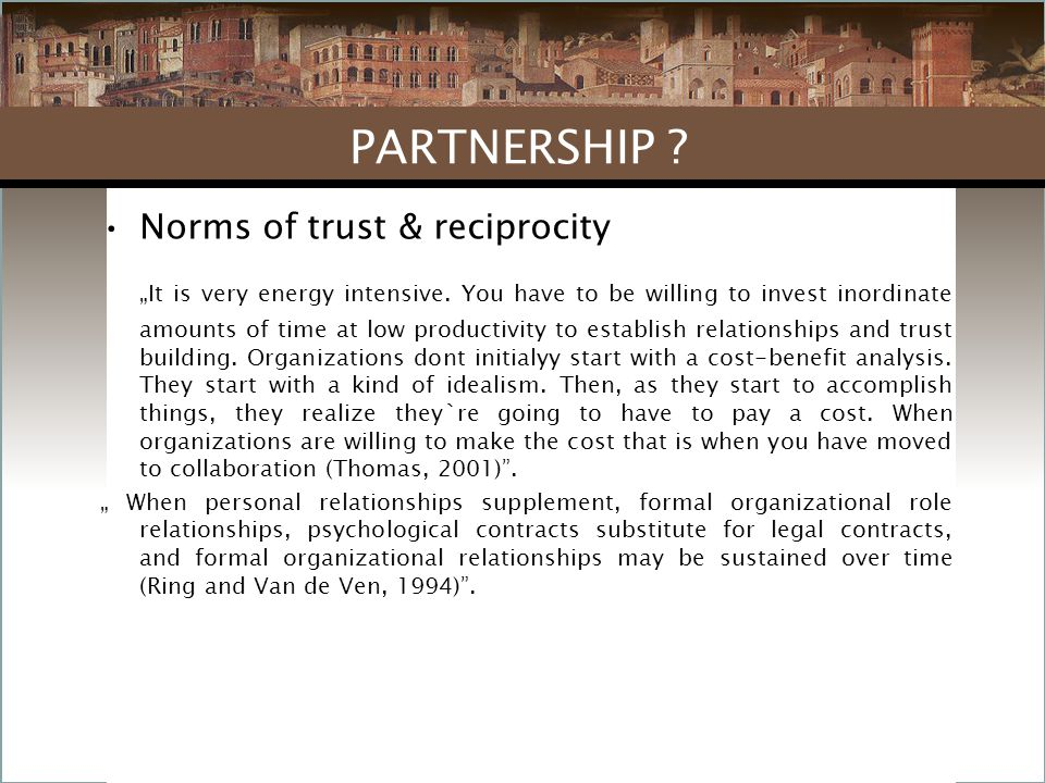 """Norms of trust & reciprocity """"It is very energy intensive. You have to be willing to invest inordinate amounts of time at low productivity to establis"""