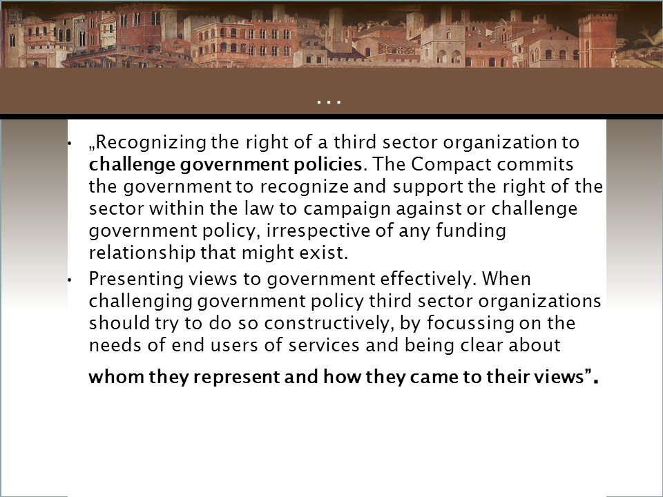 """""""Recognizing the right of a third sector organization to challenge government policies. The Compact commits the government to recognize and support th"""