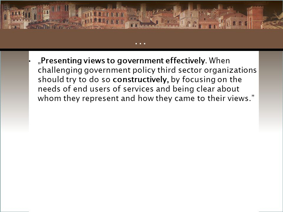 """""""Presenting views to government effectively. When challenging government policy third sector organizations should try to do so constructively, by focu"""