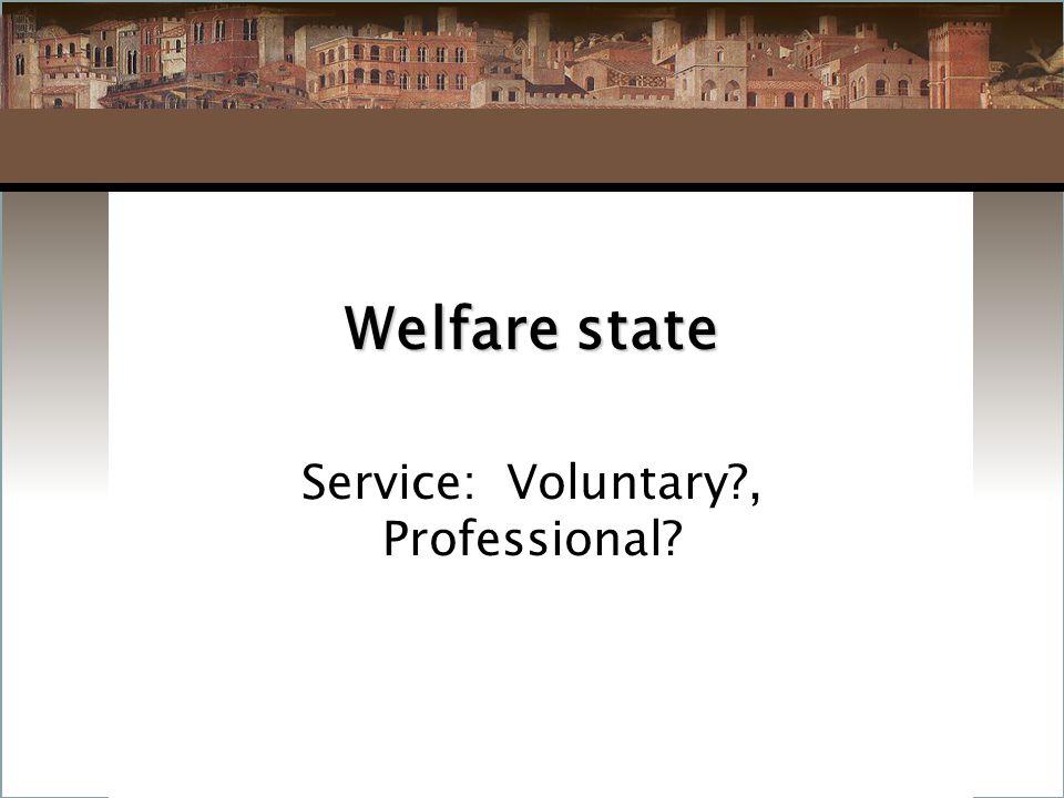Welfare state Service: Voluntary?, Professional?