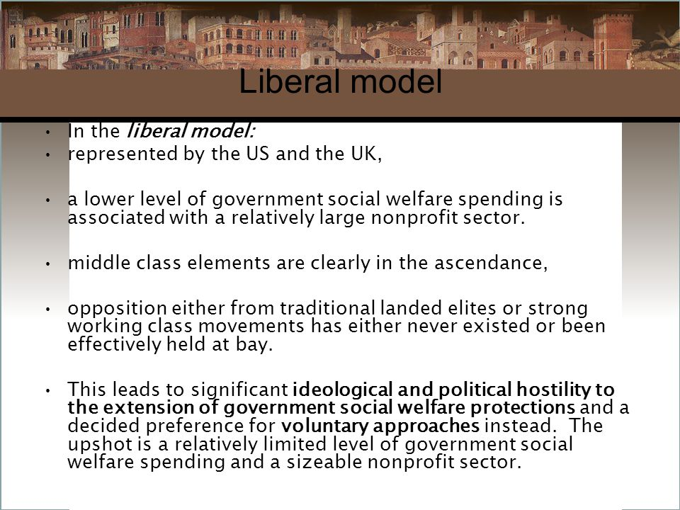 Liberal model In the liberal model: represented by the US and the UK, a lower level of government social welfare spending is associated with a relatively large nonprofit sector.