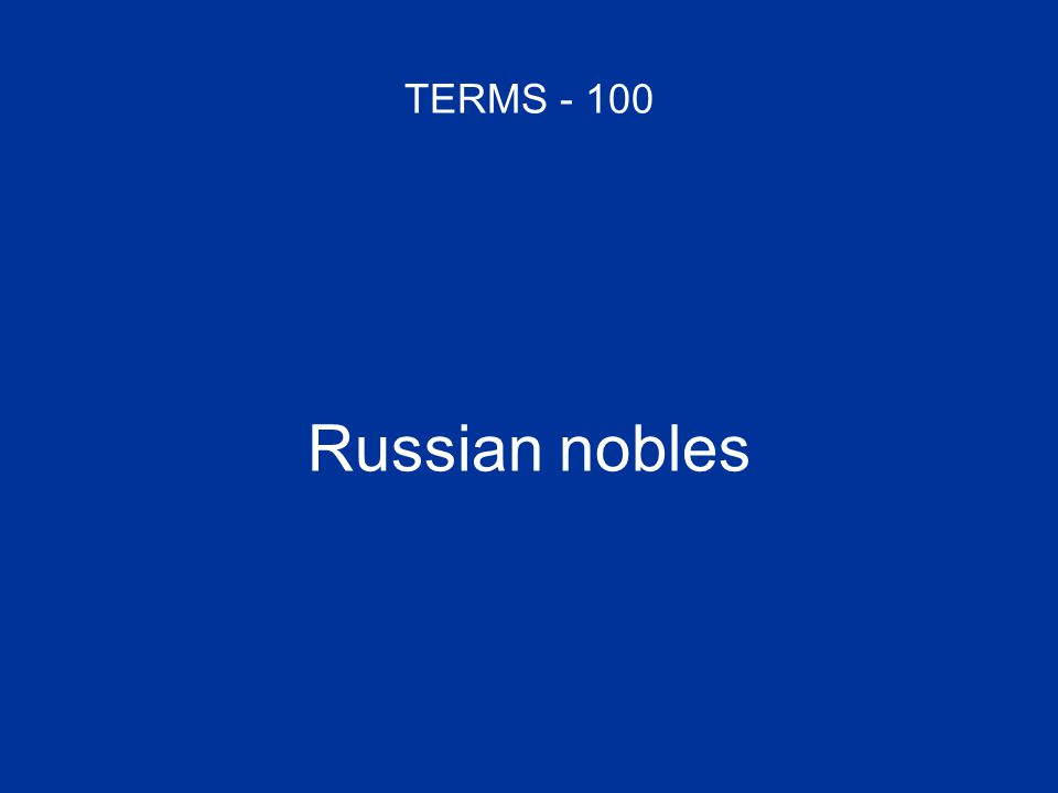 TERMS - 100 Russian nobles