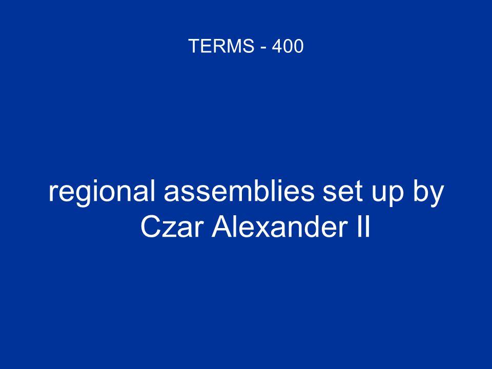 TERMS - 400 regional assemblies set up by Czar Alexander II