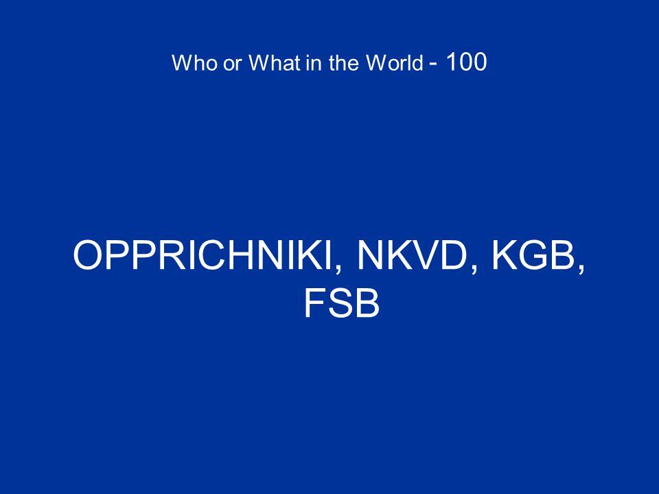 Who or What in the World - 100 OPPRICHNIKI, NKVD, KGB, FSB