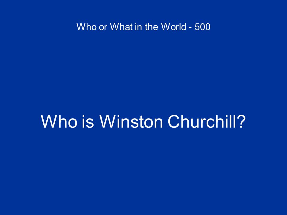 Who or What in the World - 500 Who is Winston Churchill?