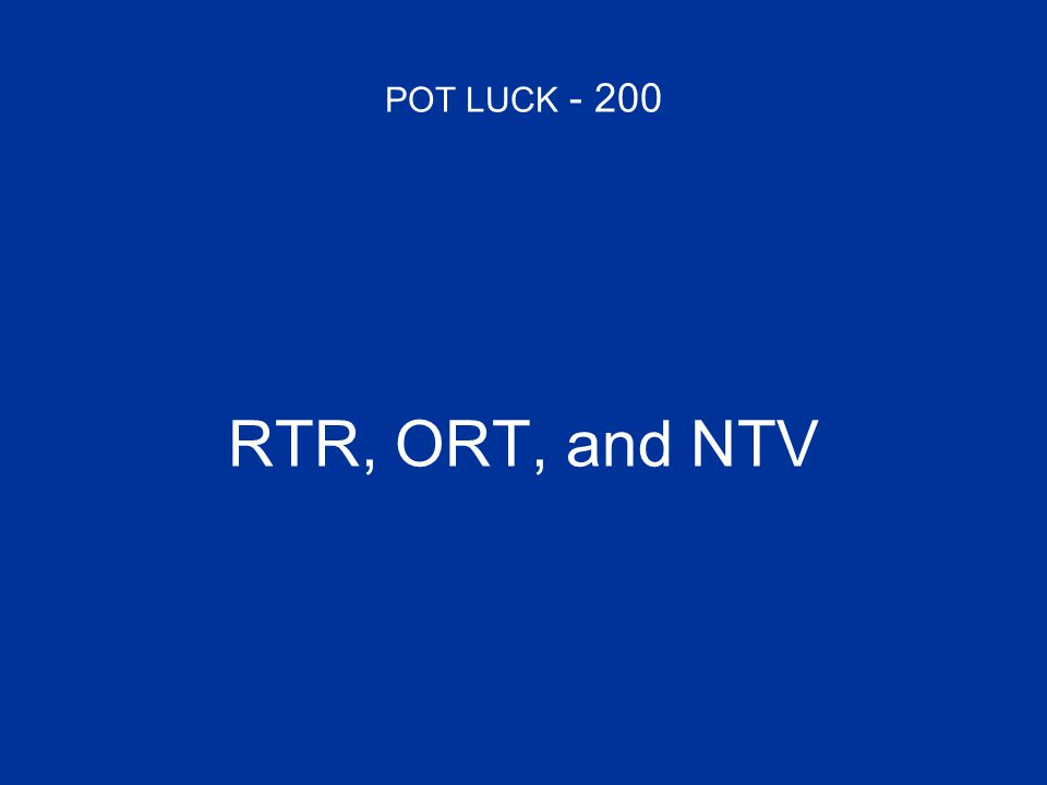 POT LUCK - 200 RTR, ORT, and NTV