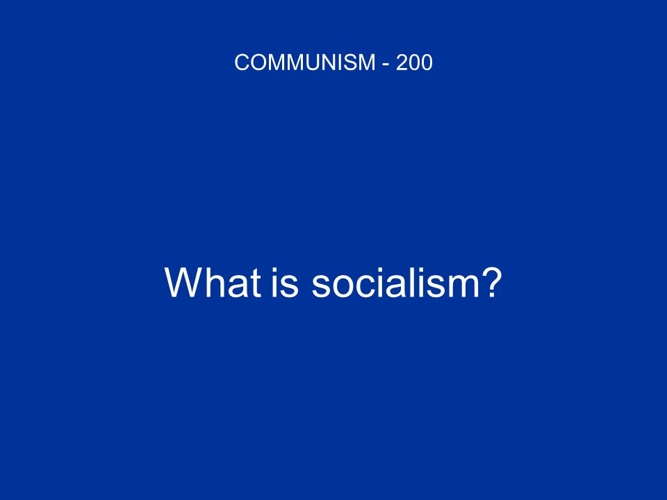 COMMUNISM - 200 What is socialism