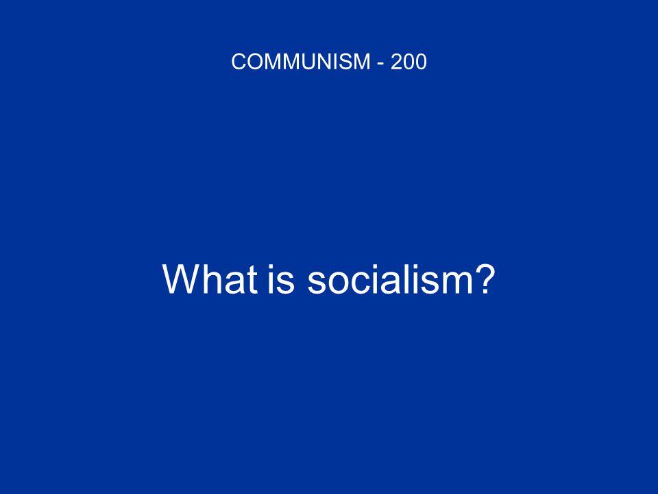 COMMUNISM - 200 What is socialism?