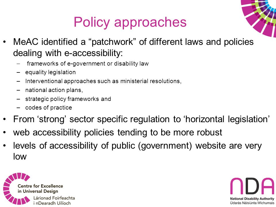 """Policy approaches MeAC identified a """"patchwork"""" of different laws and policies dealing with e-accessibility: – frameworks of e-government or disabilit"""