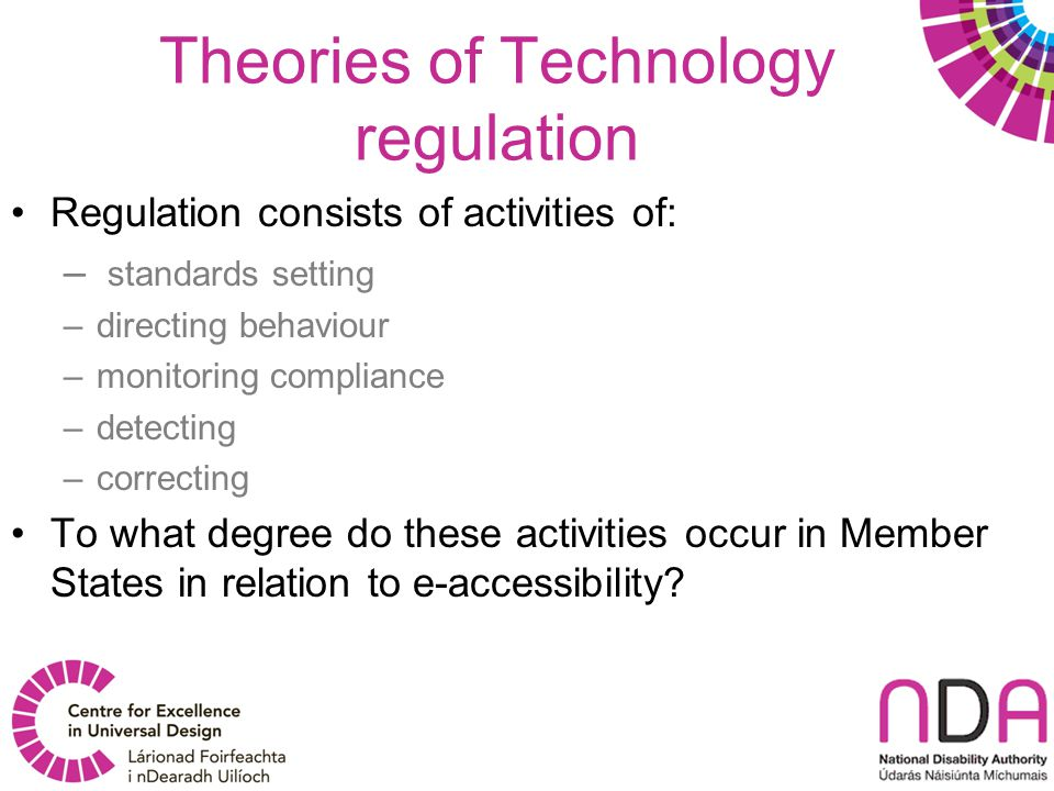 Theories of Technology regulation Regulation consists of activities of: – standards setting –directing behaviour –monitoring compliance –detecting –co
