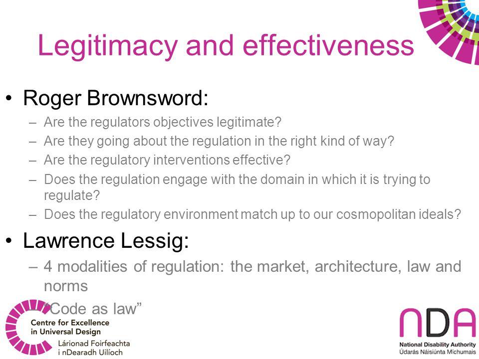 Legitimacy and effectiveness Roger Brownsword: –Are the regulators objectives legitimate.