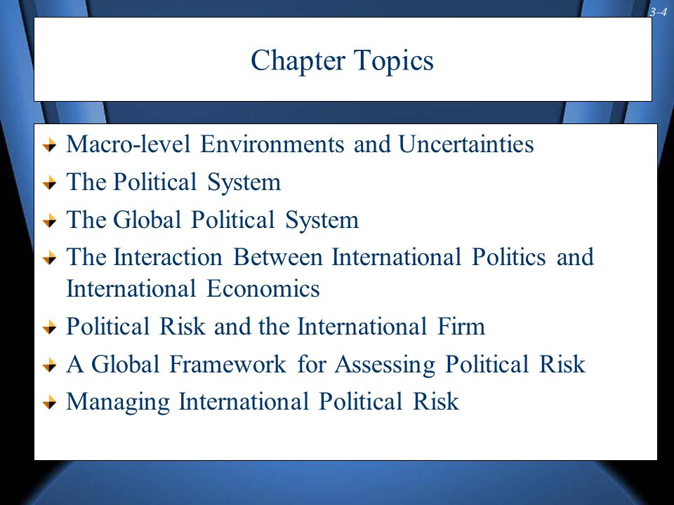 3-5 Table 3-1: Macro-Environmental Uncertainties (Types) Political Uncertainties Government Policy Uncertainties War Revolution coup d état Democratic changes in government Fiscal and monetary reforms Price controls Trade restrictions Nationalization Government regulation Barriers to earnings repatriation Inadequate provision to public service
