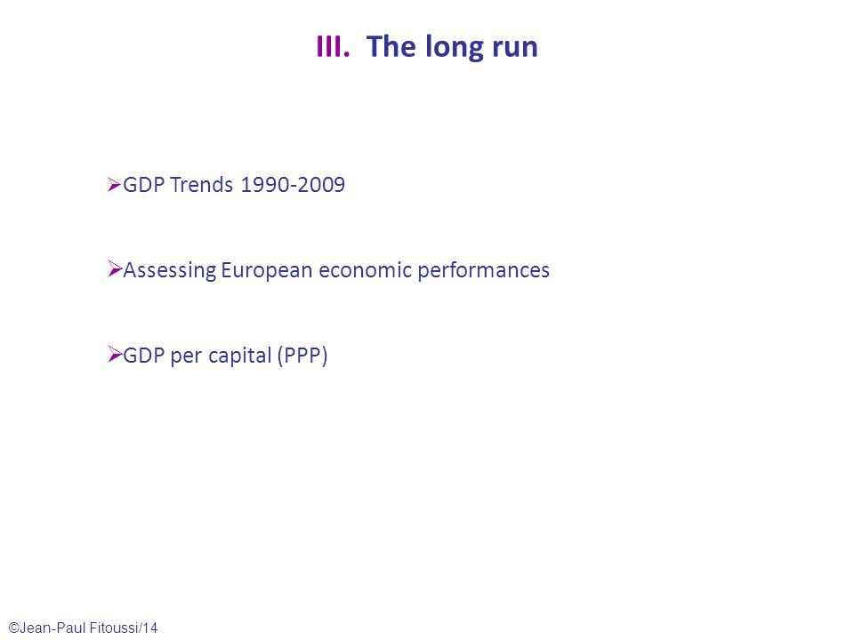 ©Jean-Paul Fitoussi/14 III. The long run  GDP Trends 1990-2009  Assessing European economic performances  GDP per capital (PPP)