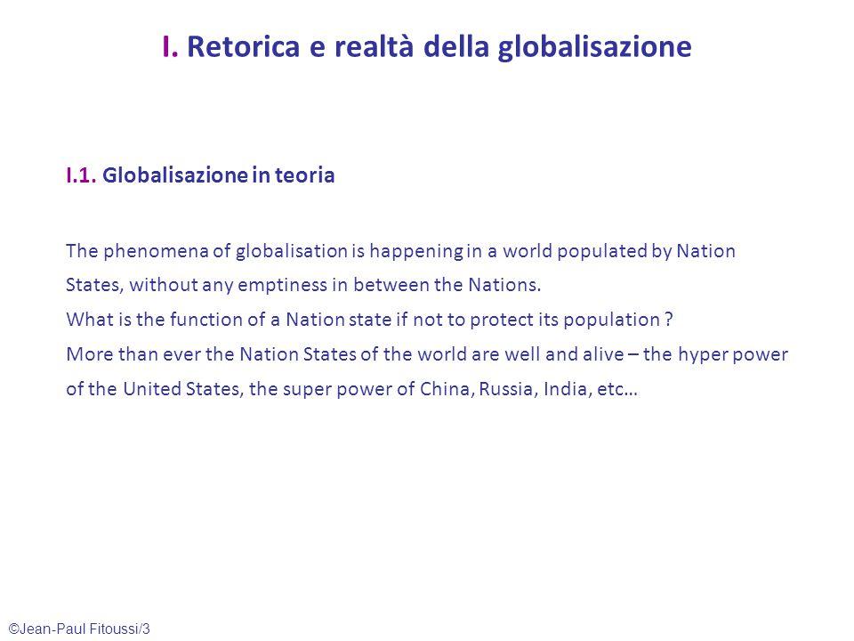 ©Jean-Paul Fitoussi/3 I. Retorica e realtà della globalisazione I.1. Globalisazione in teoria The phenomena of globalisation is happening in a world p