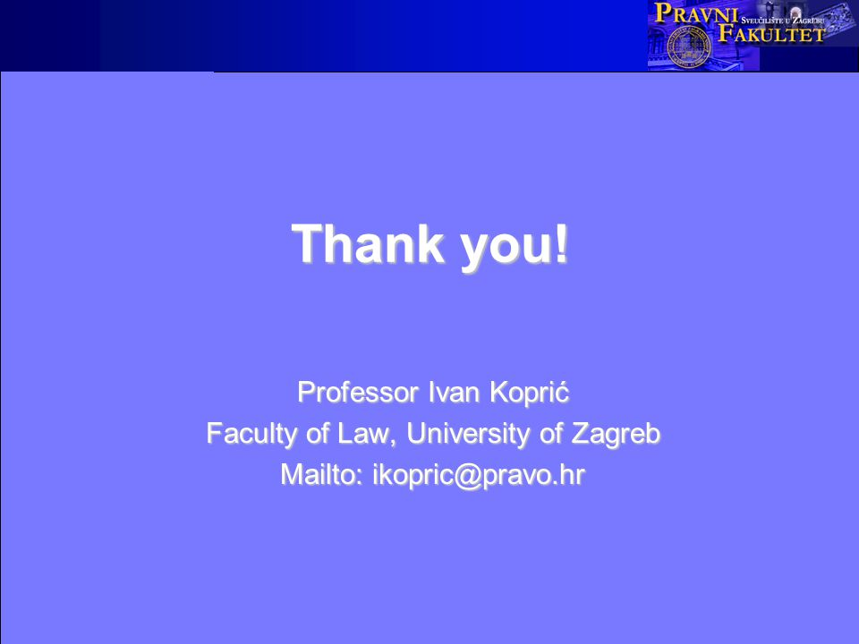 Thank you! Professor Ivan Koprić Faculty of Law, University of Zagreb Mailto: ikopric@pravo.hr