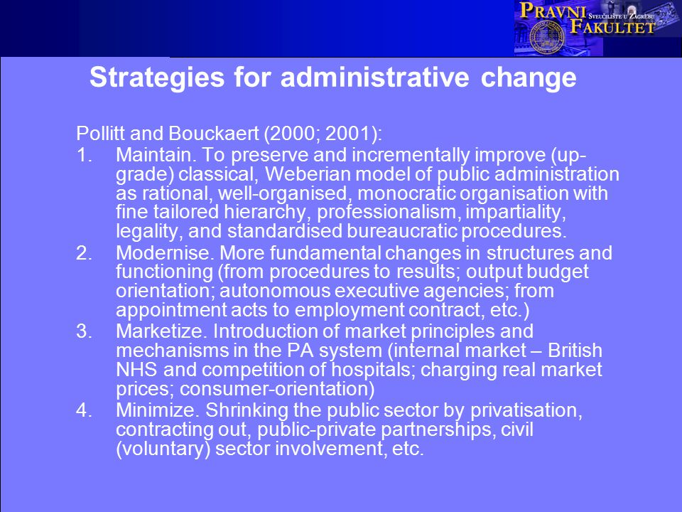 Strategies for administrative change Pollitt and Bouckaert (2000; 2001): 1.Maintain.