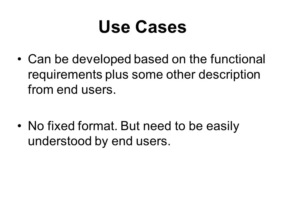 Use Cases Can be developed based on the functional requirements plus some other description from end users.