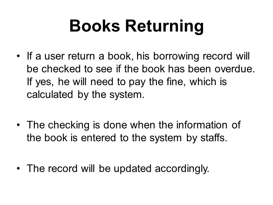 Books Returning If a user return a book, his borrowing record will be checked to see if the book has been overdue.
