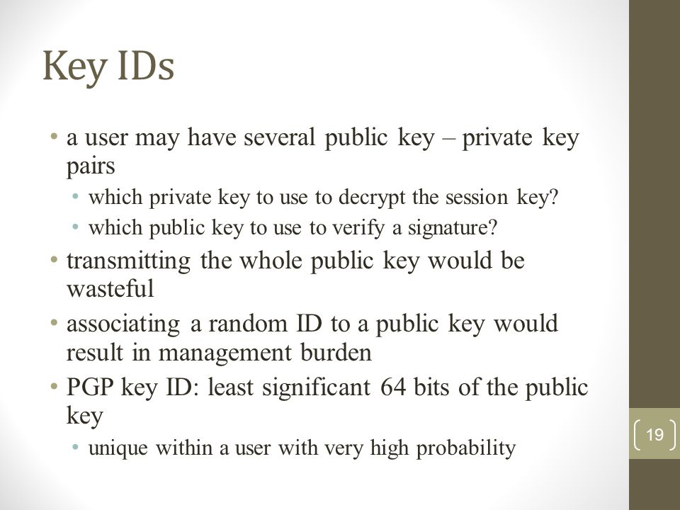 Key IDs a user may have several public key – private key pairs which private key to use to decrypt the session key.