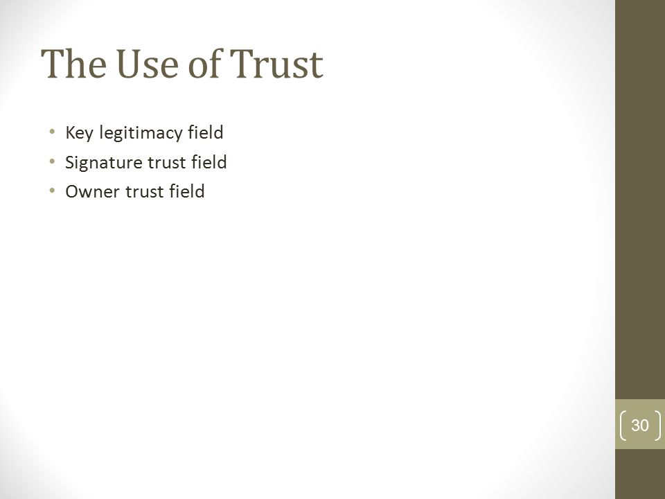 The Use of Trust Key legitimacy field Signature trust field Owner trust field 30