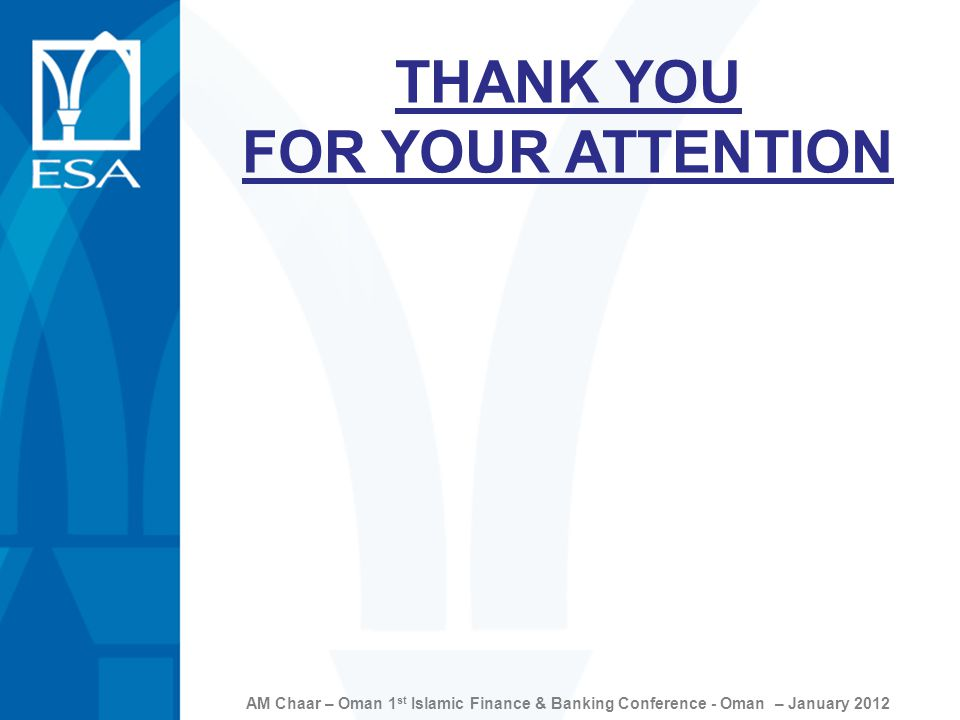 AM Chaar – Oman 1 st Islamic Finance & Banking Conference - Oman – January 2012 THANK YOU FOR YOUR ATTENTION