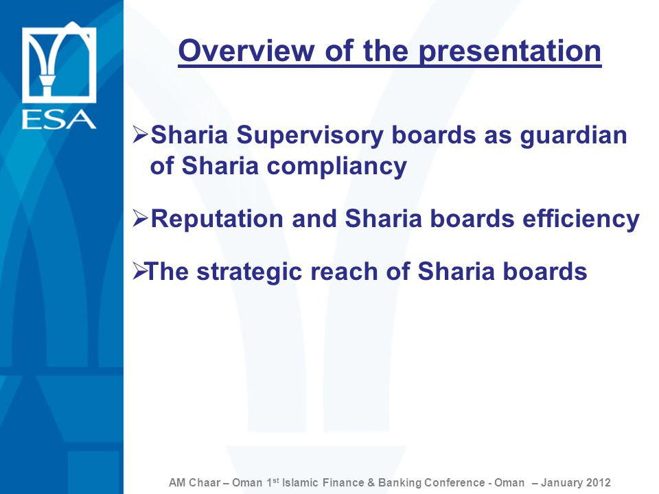 Overview of the presentation  Sharia Supervisory boards as guardian of Sharia compliancy  Reputation and Sharia boards efficiency  The strategic reach of Sharia boards