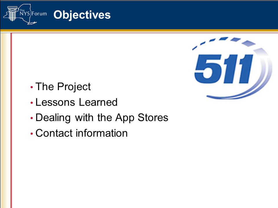 Objectives The Project Lessons Learned Dealing with the App Stores Contact information