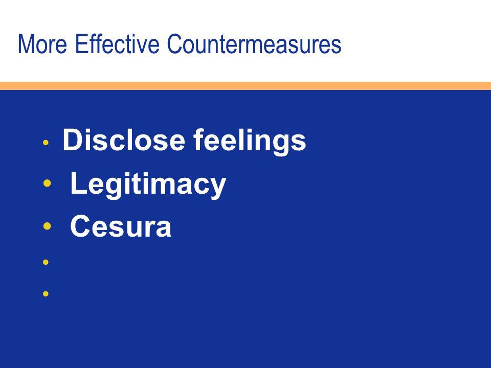 More Effective Countermeasures Disclose feelings Legitimacy Cesura