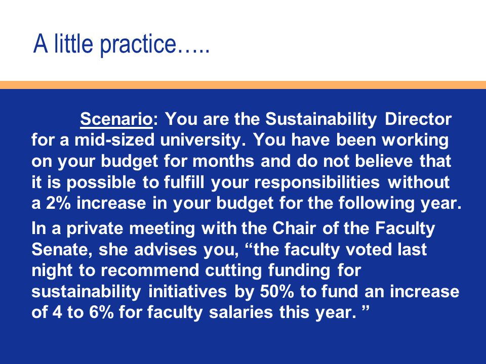 A little practice….. Scenario: You are the Sustainability Director for a mid-sized university.