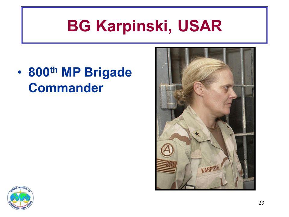 BG Karpinski, USAR 800 th MP Brigade Commander 23