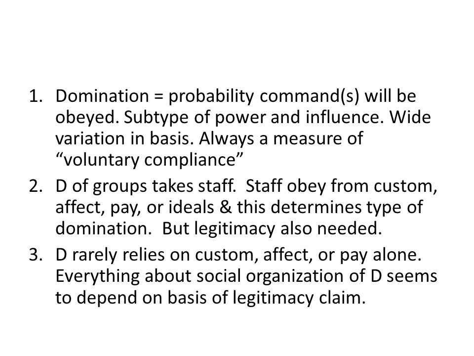 """1.Domination = probability command(s) will be obeyed. Subtype of power and influence. Wide variation in basis. Always a measure of """"voluntary complian"""