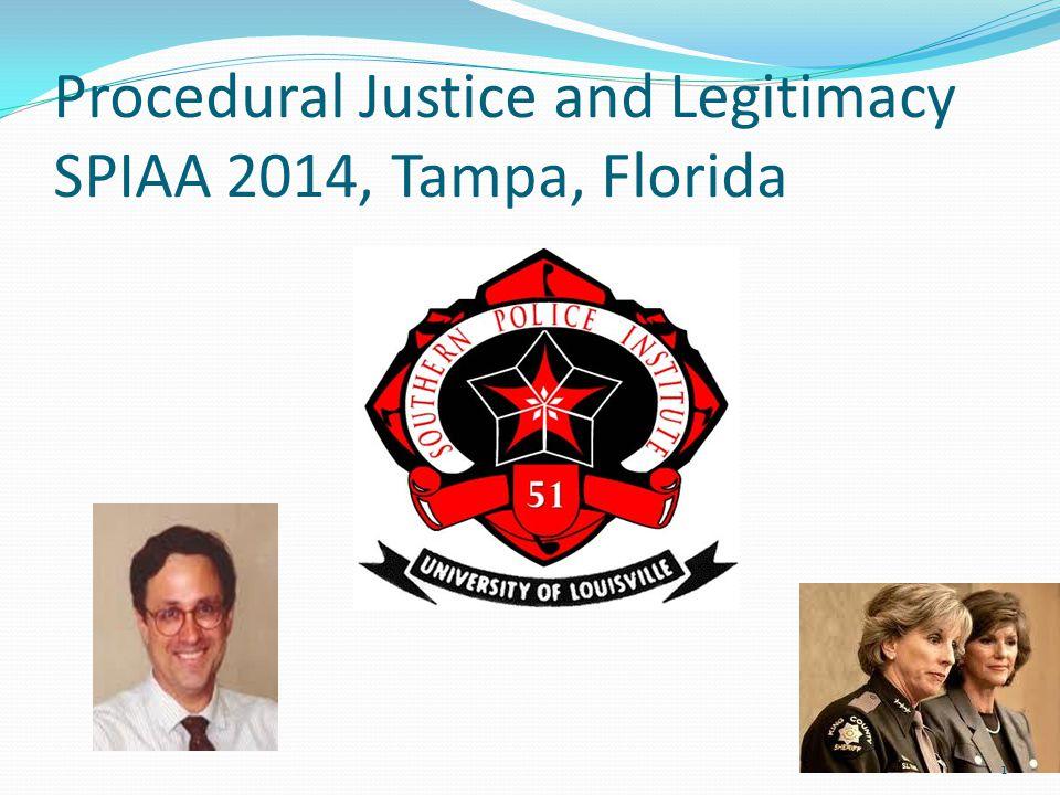 Procedural Justice and Legitimacy SPIAA 2014, Tampa, Florida 1