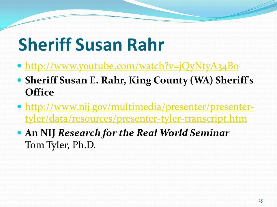 Sheriff Susan Rahr http://www.youtube.com/watch?v=jQyNtyA34Bo Sheriff Susan E. Rahr, King County (WA) Sheriff's Office http://www.nij.gov/multimedia/p
